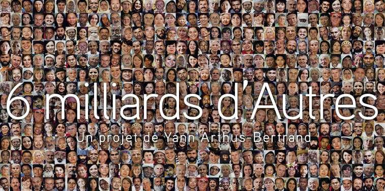 6 milliards d'autres : la nouvelle exposition de Yann Arthus-Bertrand