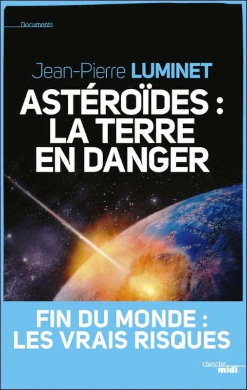 Le dernier ouvrage publié par Jean-Pierre Luminet fait le point sur notre connaissance des astéroïdes et sur les risques qu'ils font peser sur la Terre. © Cherche-Midi