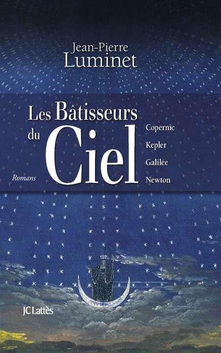 Les Bâtisseurs du Ciel, l'intégrale des quatre derniers romans de l'astrophysicien Jean-Pierre Luminet. © J.-P. Luminet