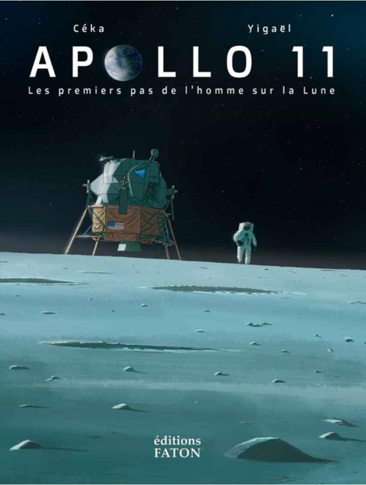 Couverture de la BD Apollo 11 Les premiers pas de l'Homme sur la Lune. Scénario : Céka. Dessins : Yigaël. © Éditions Faton