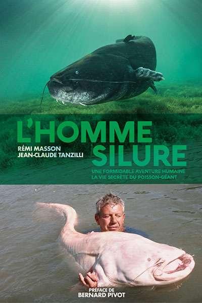 L'Homme silure, plus de 300 pages et 400 photos, préface de Bernard Pivot et de Frédéric Santoul, chercheur à l'université de Toulouse. Auteurs : Rémi Masson et Jean-Claude Tanzilli.
