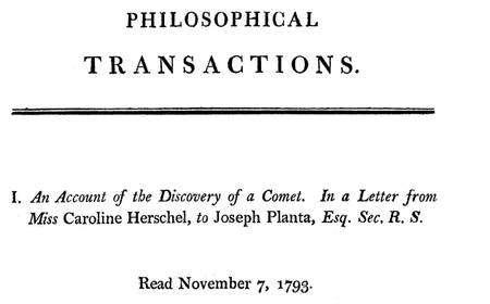 Caroline Herschel, sœur de l'astronome William Herschel, devient son assistante officielle, rémunérée à ce titre sur ordre du roi George III. Elle est ainsi la première femme occupant un poste de scientifique. Elle s'intéresse aux comètes et en décrit une nouvelle dans cette publication de 1793. © The Royal Society