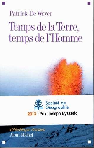Cliquez pour acheter le livre Patrick De Wever, (2012). Temps de la Terre, temps de l'Homme Albin-Michel, 240 pages. Prix Esseyric de la Société de géographie , 2013