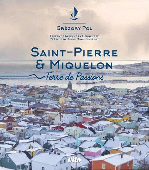 « Saint-Pierre et Miquelon – Terre de Passions » aux éditions Vilo. Cliquez pour acheter le livre