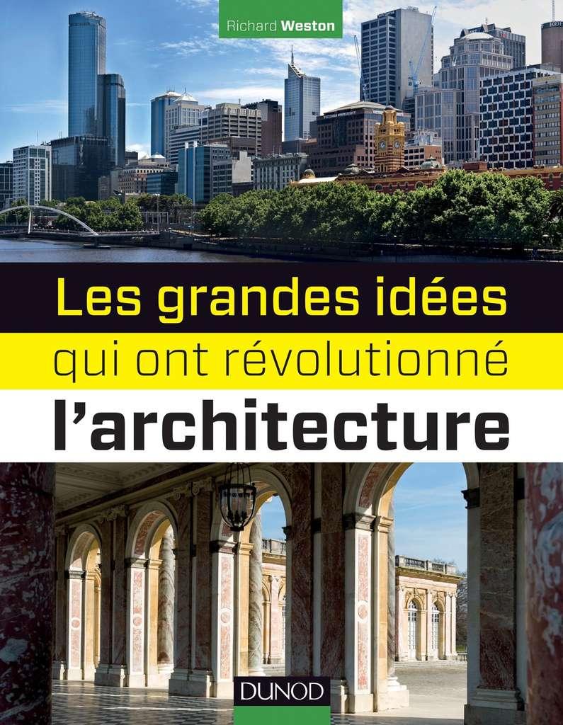 Découvrez le livre Les grandes idées qui ont révolutionné l'architecture. © DR