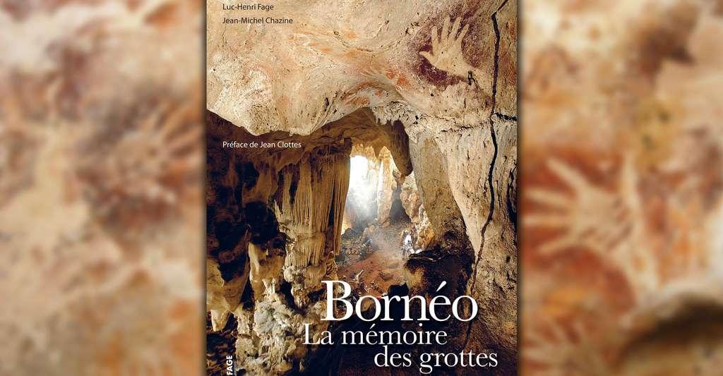 Découvrir le livre de Luc-Henri Fage et Jean-Michel Chazine Bornéo, la mémoire des grottes. © DR