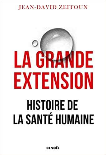 « La grande extension. Histoire de la santé humaine » par Jean-David Zeitoun, éditions Denoël, 352 pages, 21 euros.