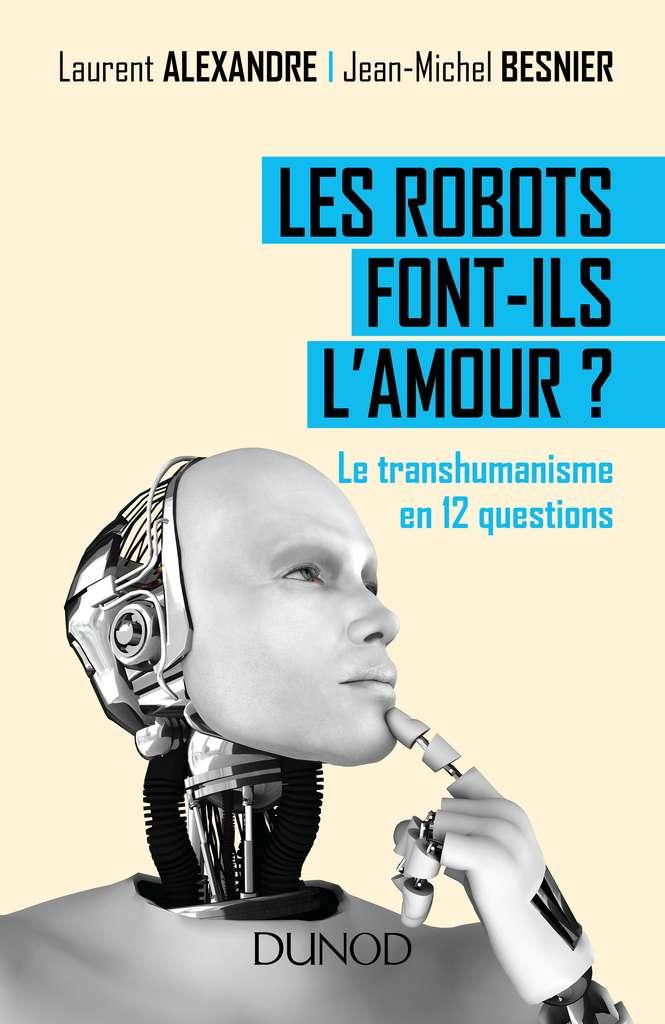 Le livre Les robots font-ils l'amour ? est paru aux éditions Dunod. © Dunod