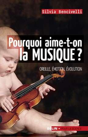Pourquoi aime-t-on la musique ?, l'ouvrage de Silvia Bencivelli aux Éditions Belin.