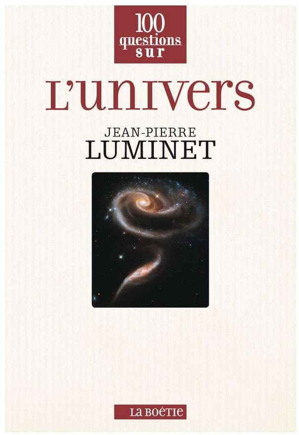 Pour acheter le livre de Jean-Pierre Luminet, 100 questions sur l'Univers, paru aux éditions La Boétie, cliquez ici.