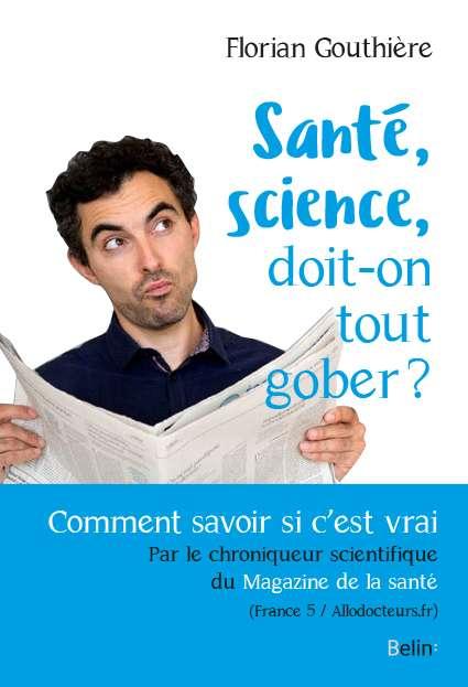 Santé, Science, doit-on tout gober ? © Édition Belin