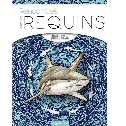 Acheter le livre : Rencontres avec les requins – Avec le dessinateur Cyril Girard (Turtle Prod – 2019).