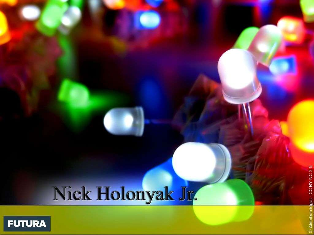 LED à spectre visible 1962 - Nick Holonyak Jr.