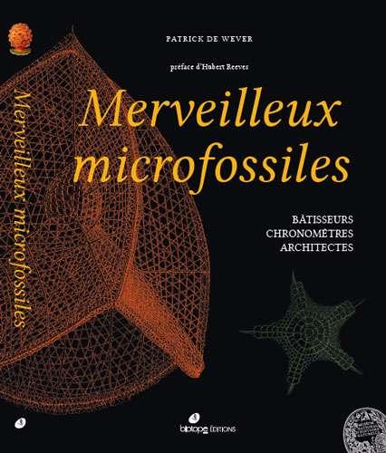 Cliquez pour acheter le livre De Wever P. (2016).- Merveilleux microfossiles 2016, Biotope/M NHN, 256 pages