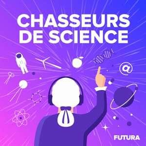 Retrouvez Chasseurs de Science sur vos plateformes de podcast favorites © Futura