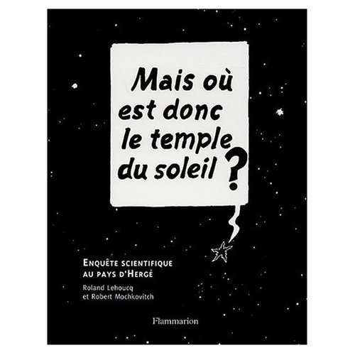 Mais où est le temple du Soleil ? Enquête scientifique au pays d'Hergé, Flammarion. © DR