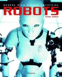 Le livre Robots : genèse d'un peuple artificiel, bible du domaine. © Daniel Ichbiah, Minerva