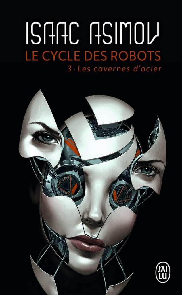 Isaac Asimov - Le Cycle des Robots, Tome 3 : Les cavernes d'acier
