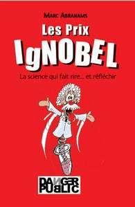 Les Prix IgNobel, la science qui fait rire... et réfléchir, de Marc Abrahams, aux éditions Danger Public