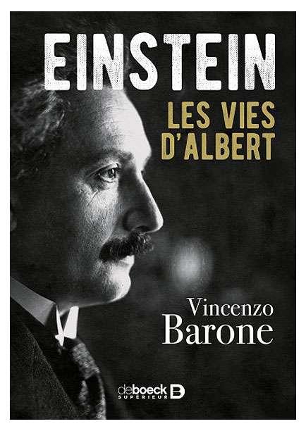 Einstein, les vies d'Albert Vincenzo Barone Éditions De Boeck Supérieur, première édition 2017 208 pages
