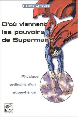 D'où viennent les pouvoirs de Superman ? Physique ordinaire d'un super-héros, EDP Sciences. © DR