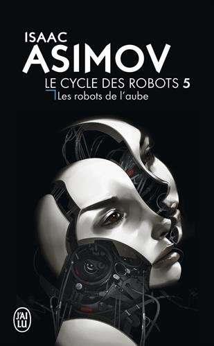 Isaac Asimov - Le cycle des Robots, Tome 5 : Les Robots de l'aube