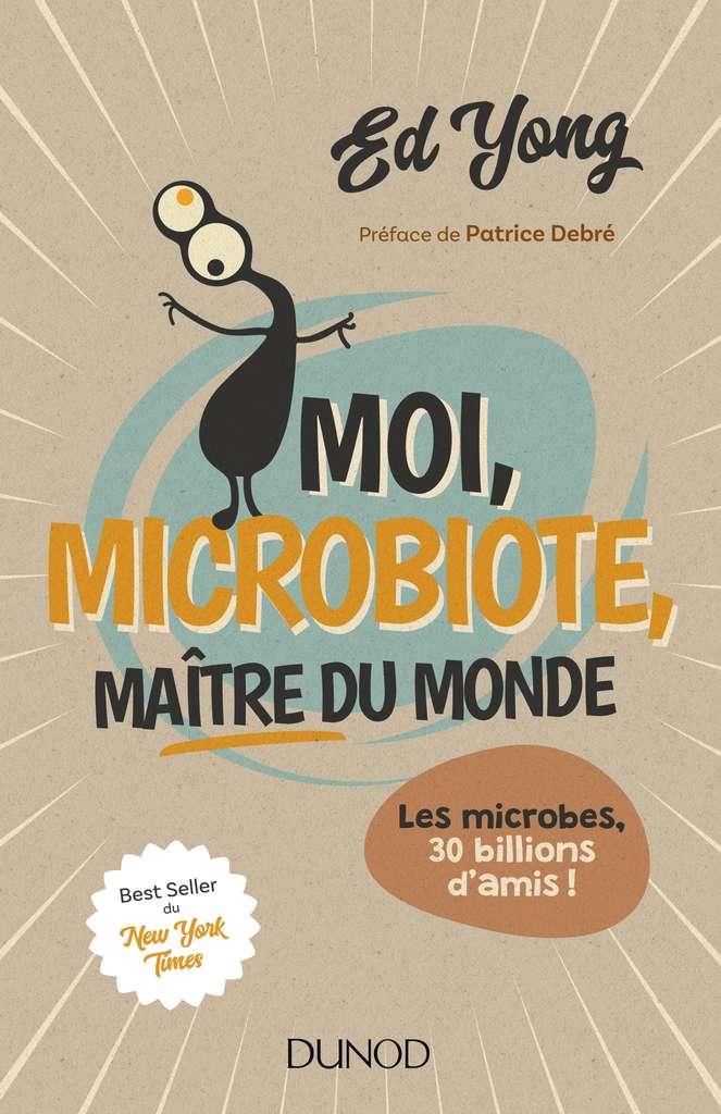 Découvrez le livre Moi, microbiote, maître du monde, paru aux éditions Dunod. © Dunod