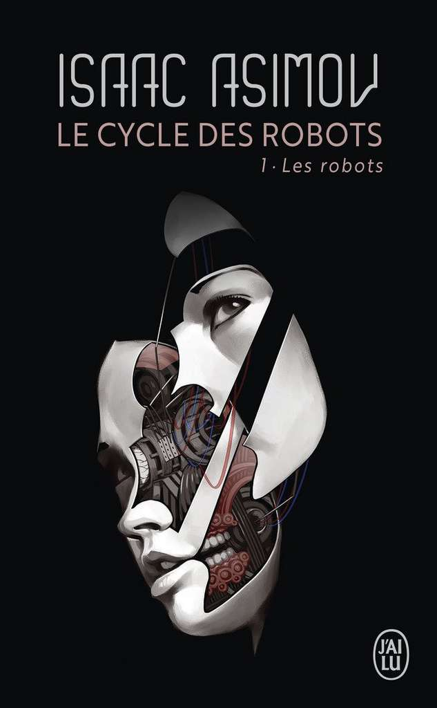 Isaac Asimov - Le Cycle des Robots, Tome 1 : Les Robots