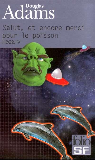 Douglas Adams - H2G2 tome 4, Salut, et encore merci pour le poisson !
