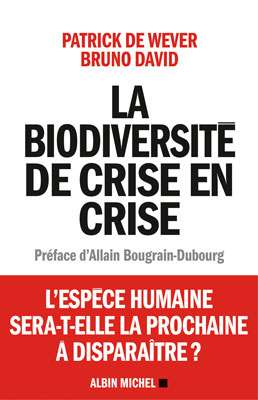 Cliquez pour acheter le livre La Biodiversité de crise en crise, Patrick De Wever et Bruno David, (2015). Albin-Michel, 304 pages. Grand prix littéraire de l'Académie française, 2016