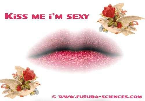Kiss me i'm sexy !