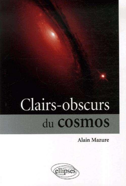 Découvrez le livre d'Alain Mazure Clairs-obscurs du cosmos. © Ellipses