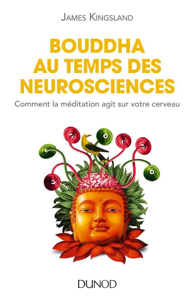 Découvrez le livre de James Kingsland Bouddha au temps des neurosciences. © Dunod