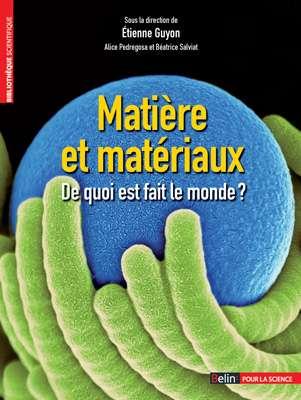 Matière et matériaux, de quoi est fait le monde ?