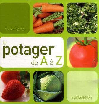 Le potager de A à Z (Rustica Éditions, 224 pages). Cliquez pour acheter et découvrir le livre de l'auteur.