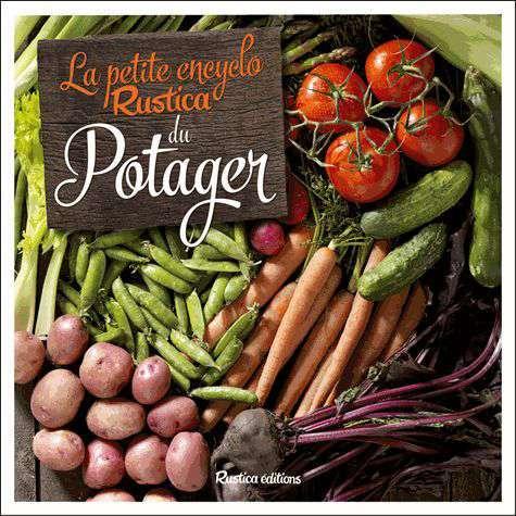 La petite encyclo Rustica du potager (Rustica Éditions, 224 pages). Cliquez pour acheter le livre de l'auteur.