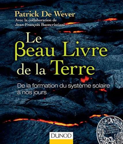 Cliquez pour acheter le livre Le beau livre de la Terre, Patrick De Wever, (2014). Dunod., 420 pages.