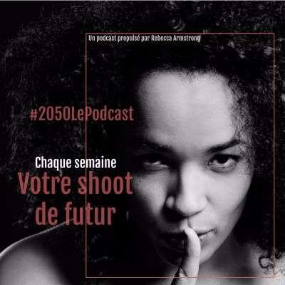 Rebecca Armstrong anime le podcast futuriste #2050 Le Podcast. © #2050 Le Podcast