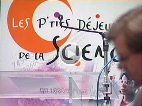 Les P'tits déjeuners de la science se suivent aussi en vidéo...