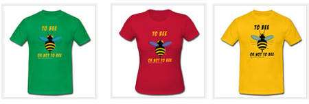 Cliquez pour acheter votre tee-shirt « To bee or not to bee ».