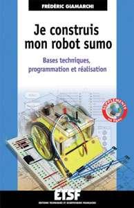 Cliquez pour découvrir le livre. L'ouvrage Je construis mon robot sumo, aux éditions Dunod, aidera les débutants, comme les plus confirmés, dans la création d'un robot minisumo. © Éditions Dunod