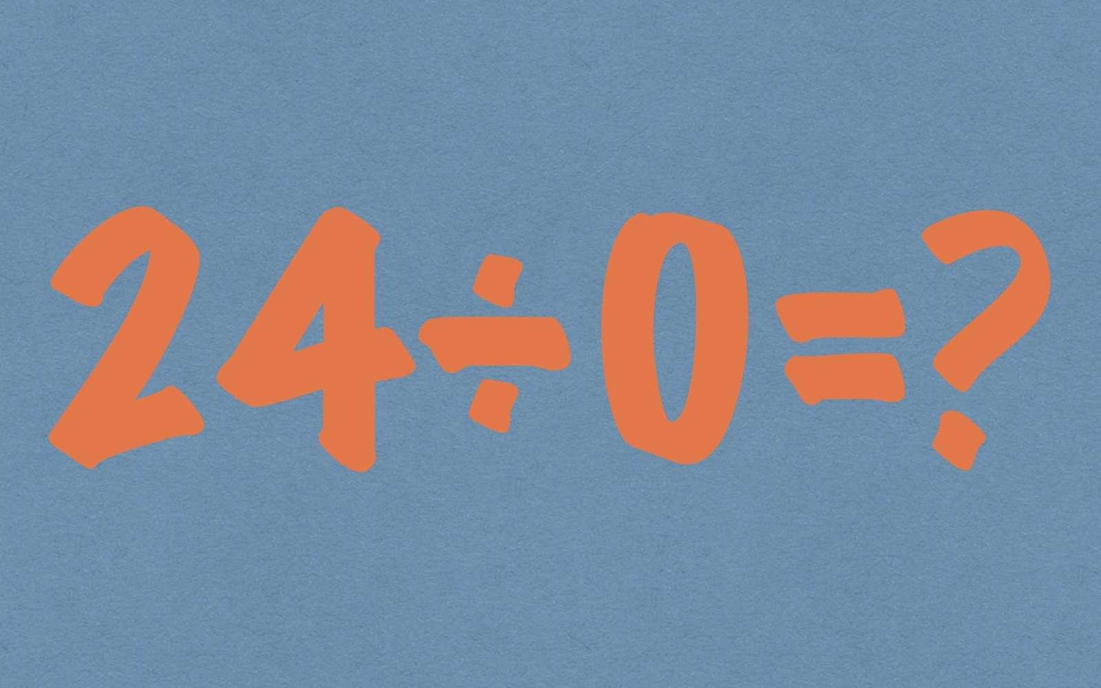 La division par zéro est dite non déterminée. © DR
